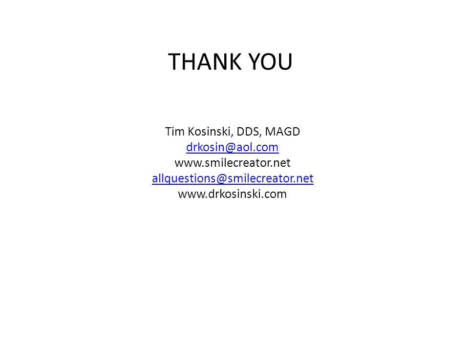 THANK YOU Tim Kosinski, DDS, MAGD drkosin@aol.com www.smilecreator.net