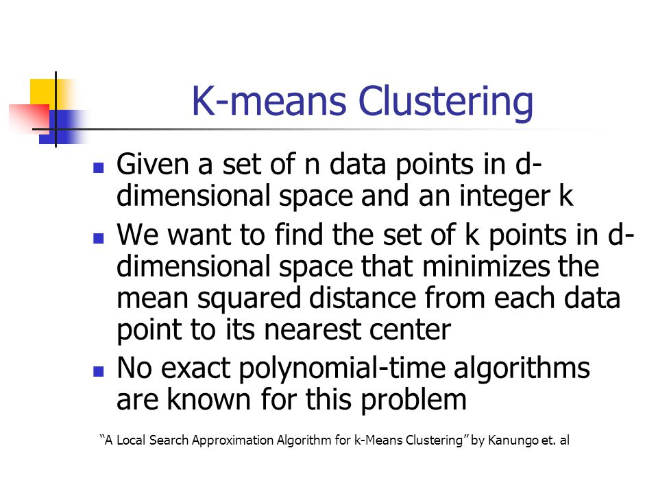 K-means Clustering Given a set of n data points in d-dimensional space and an integer k.