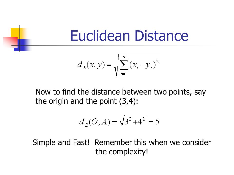 Simple and Fast! Remember this when we consider the complexity!