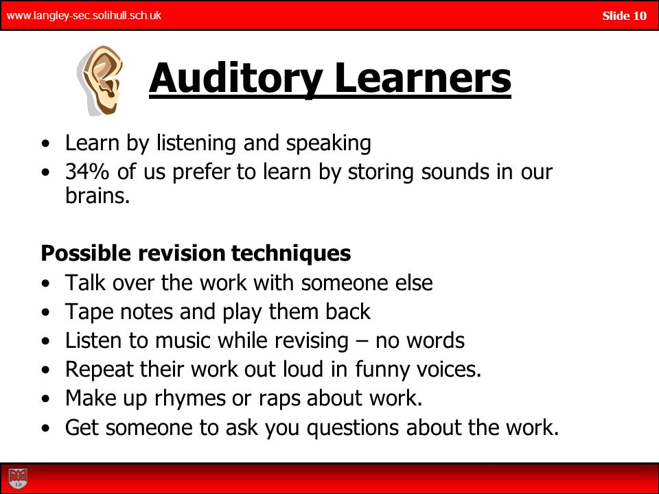 Auditory Learners Learn by listening and speaking