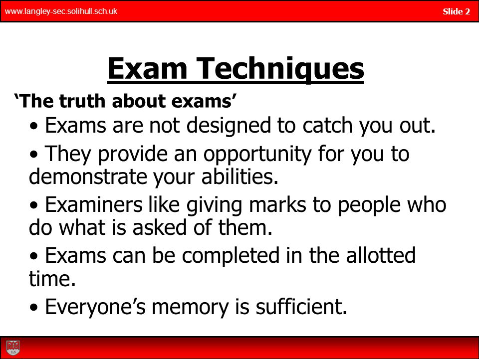 Exam Techniques Exams are not designed to catch you out.