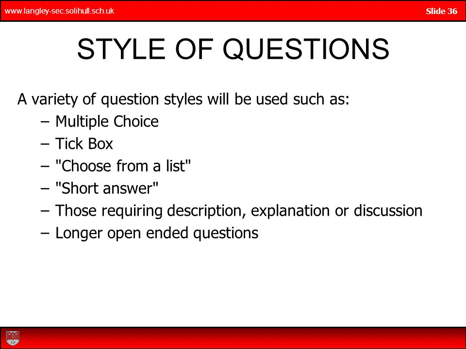 STYLE OF QUESTIONS A variety of question styles will be used such as: