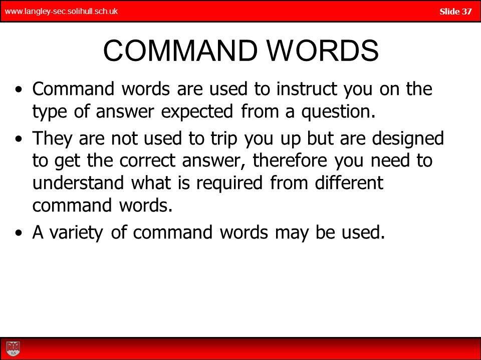 COMMAND WORDS Command words are used to instruct you on the type of answer expected from a question.