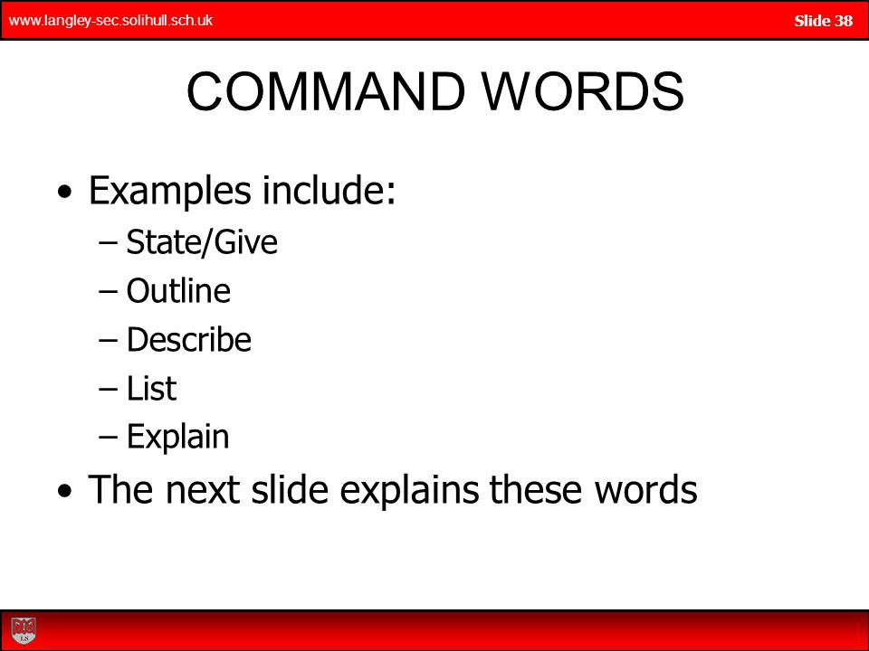 COMMAND WORDS Examples include: The next slide explains these words