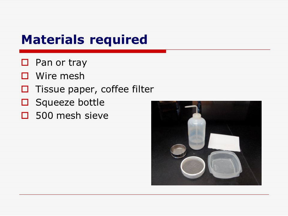 Materials required Pan or tray Wire mesh Tissue paper, coffee filter