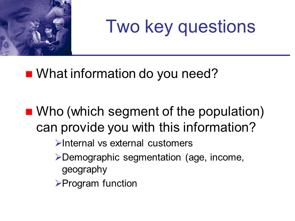 Two key questions What information do you need