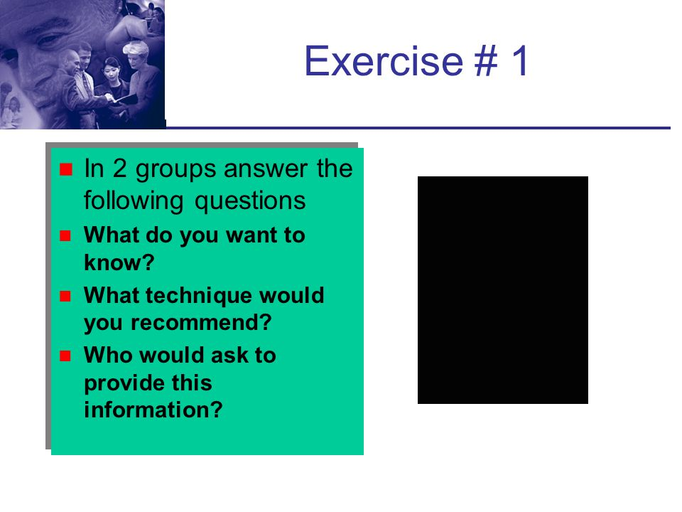 Exercise # 1 In 2 groups answer the following questions