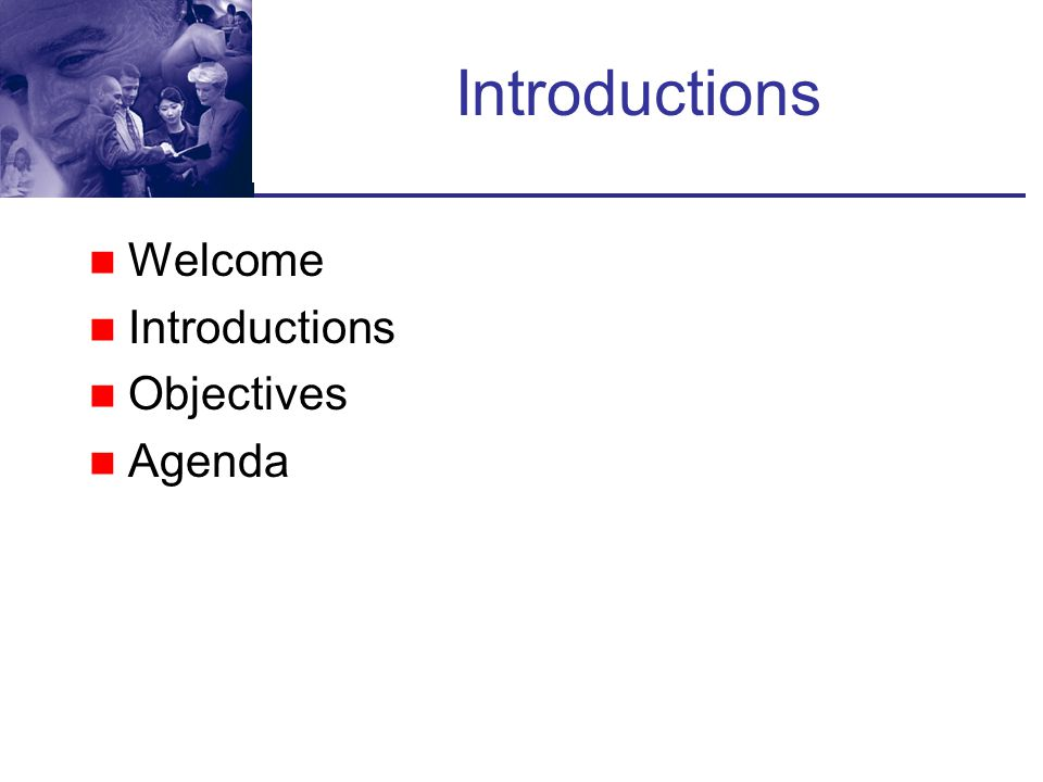 Introductions Welcome Introductions Objectives Agenda