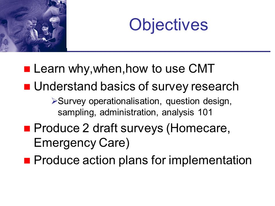 Objectives Learn why,when,how to use CMT