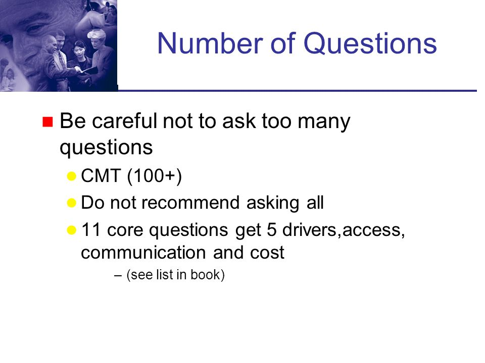 Number of Questions Be careful not to ask too many questions