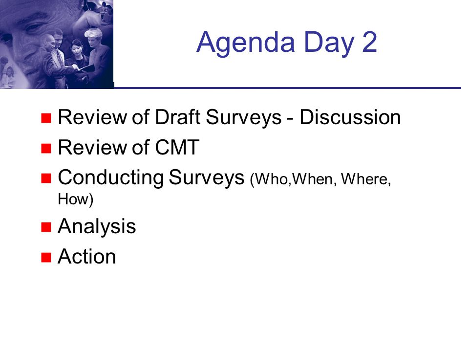 Agenda Day 2 Review of Draft Surveys - Discussion Review of CMT