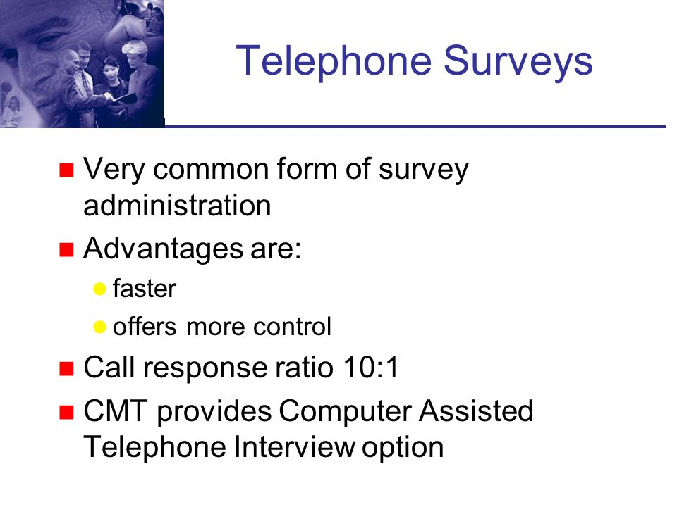 Telephone Surveys Very common form of survey administration