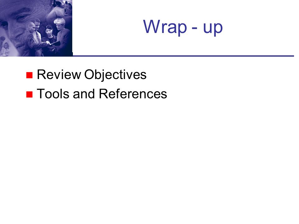 Wrap - up Review Objectives Tools and References