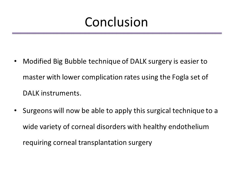 Conclusion Modified Big Bubble technique of DALK surgery is easier to master with lower complication rates using the Fogla set of DALK instruments.