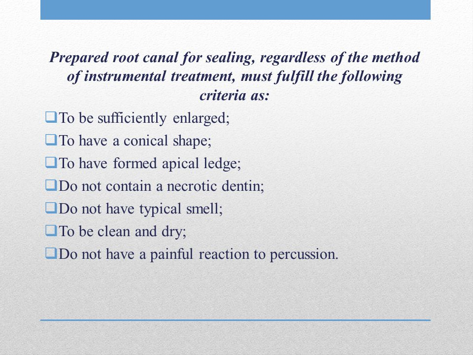 Prepared root canal for sealing, regardless of the method of instrumental treatment, must fulfill the following criteria as: