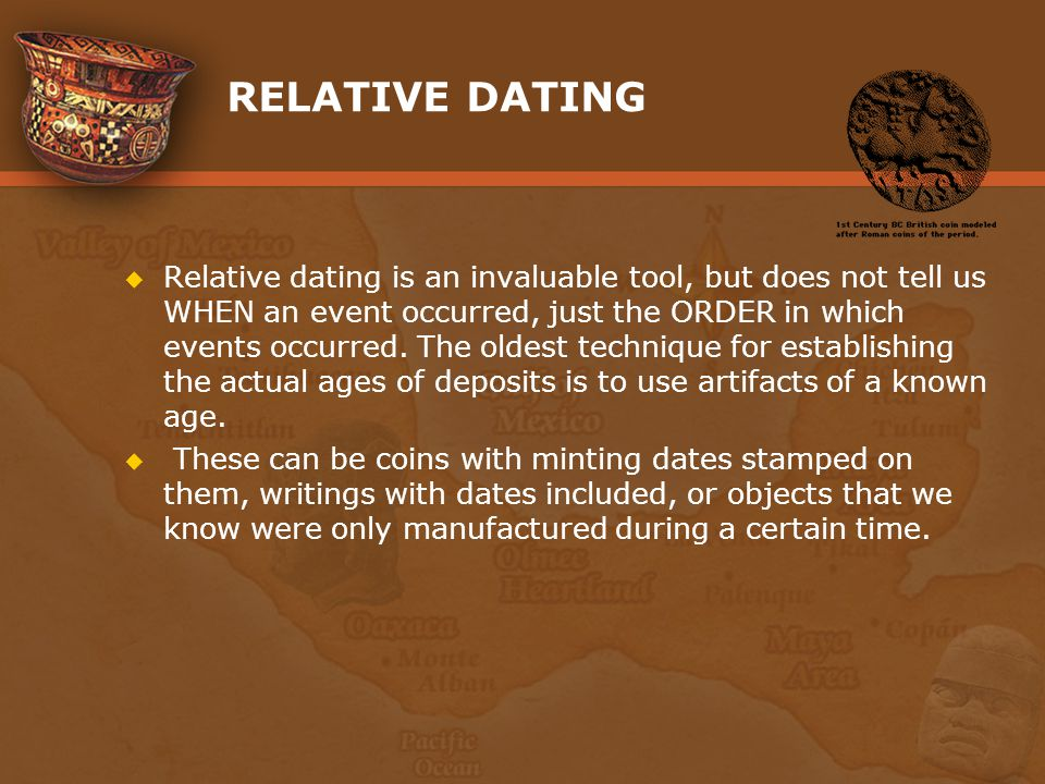 dating methods used in archeology There are two techniques for dating in archaeological sites: relative and absolute   historical documents and calendars can be used to find such absolute dates.