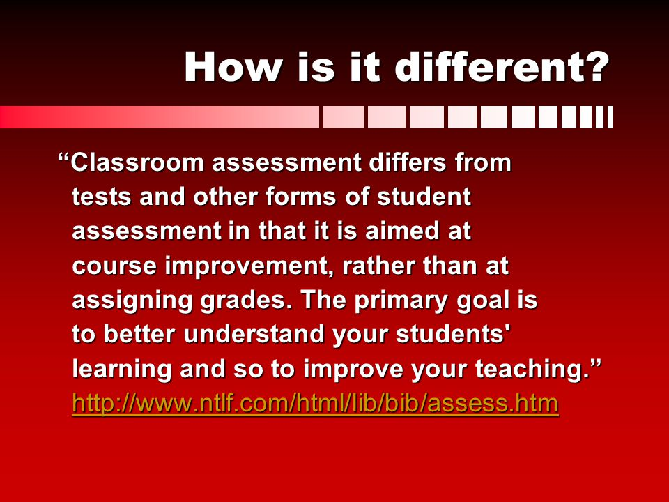 How is it different Classroom assessment differs from