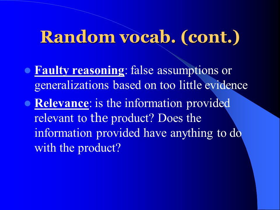 Random vocab. (cont.) Faulty reasoning: false assumptions or generalizations based on too little evidence.