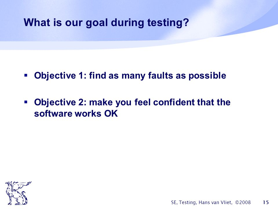 What is our goal during testing