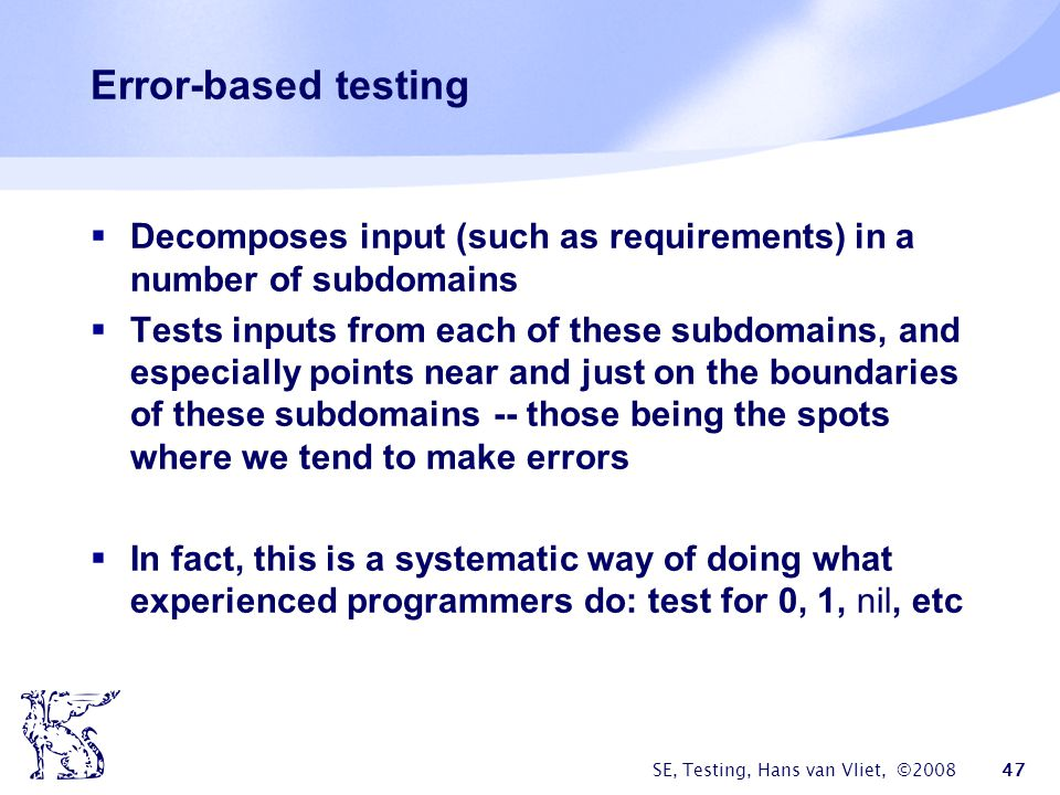 Error-based testing Decomposes input (such as requirements) in a number of subdomains.