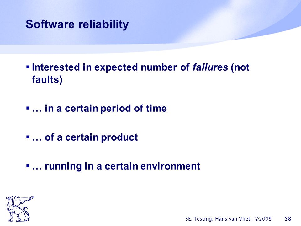 Software reliability Interested in expected number of failures (not faults) … in a certain period of time.