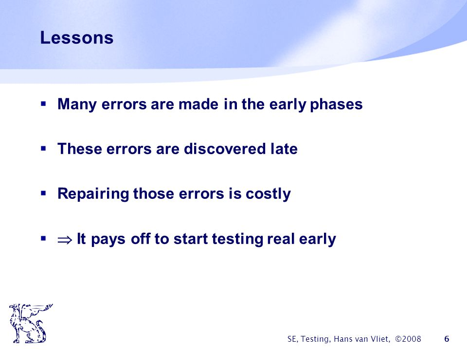 Lessons Many errors are made in the early phases