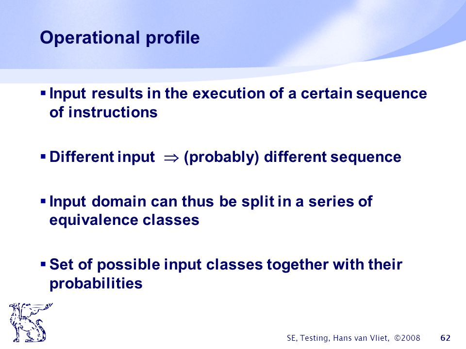 Operational profile Input results in the execution of a certain sequence of instructions. Different input  (probably) different sequence.