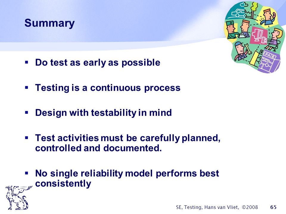 Summary Do test as early as possible Testing is a continuous process
