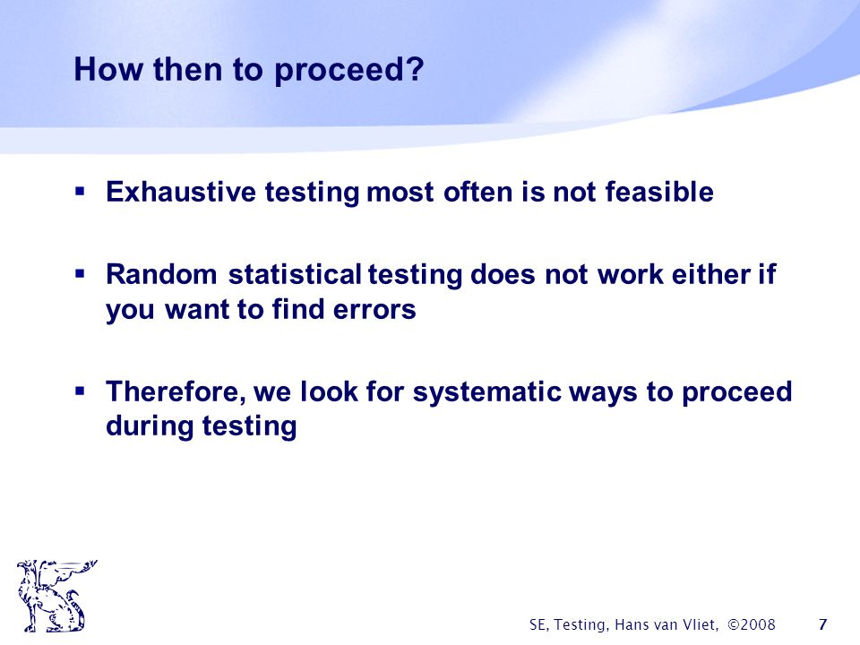 How then to proceed Exhaustive testing most often is not feasible