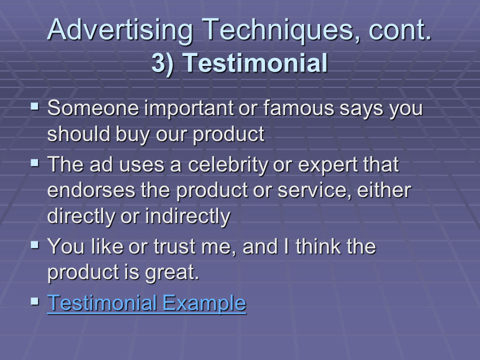 Advertising Techniques, cont. 3) Testimonial