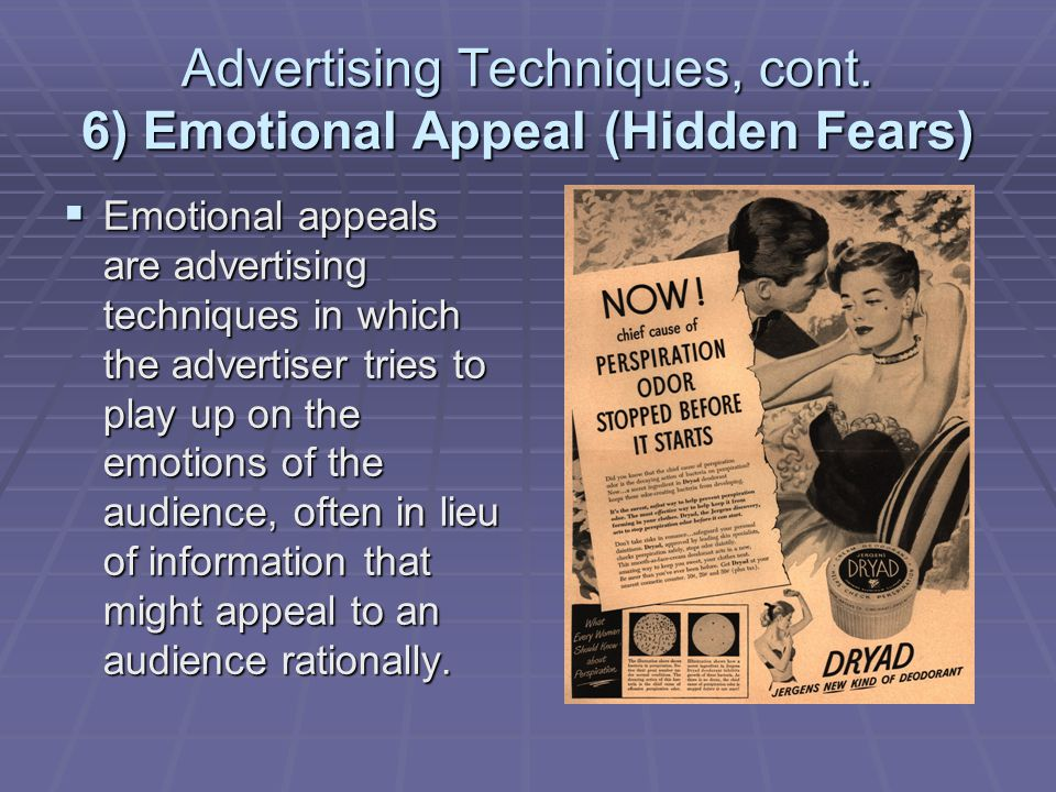 Advertising Techniques, cont. 6) Emotional Appeal (Hidden Fears)