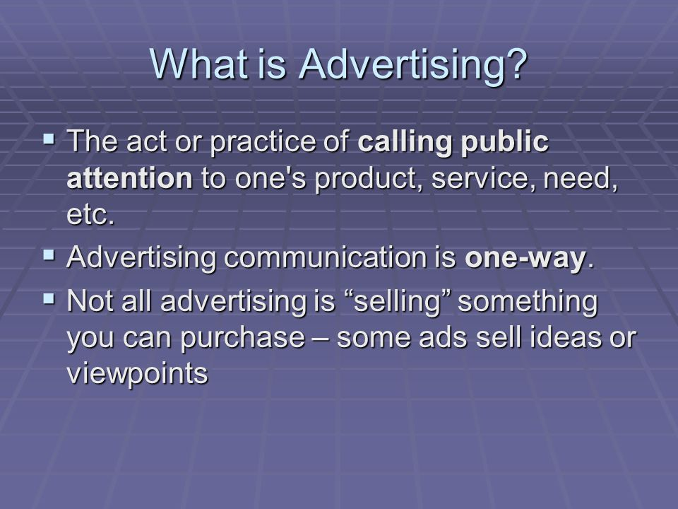 What is Advertising The act or practice of calling public attention to one s product, service, need, etc.