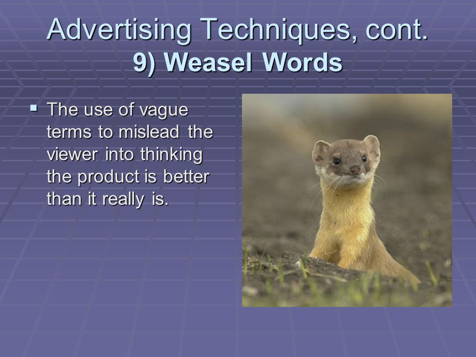 Advertising Techniques, cont. 9) Weasel Words
