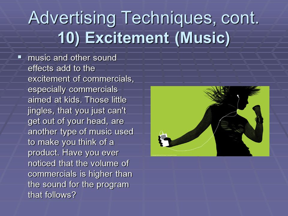 Advertising Techniques, cont. 10) Excitement (Music)