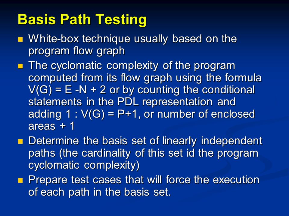 Basis Path Testing White-box technique usually based on the program flow graph.