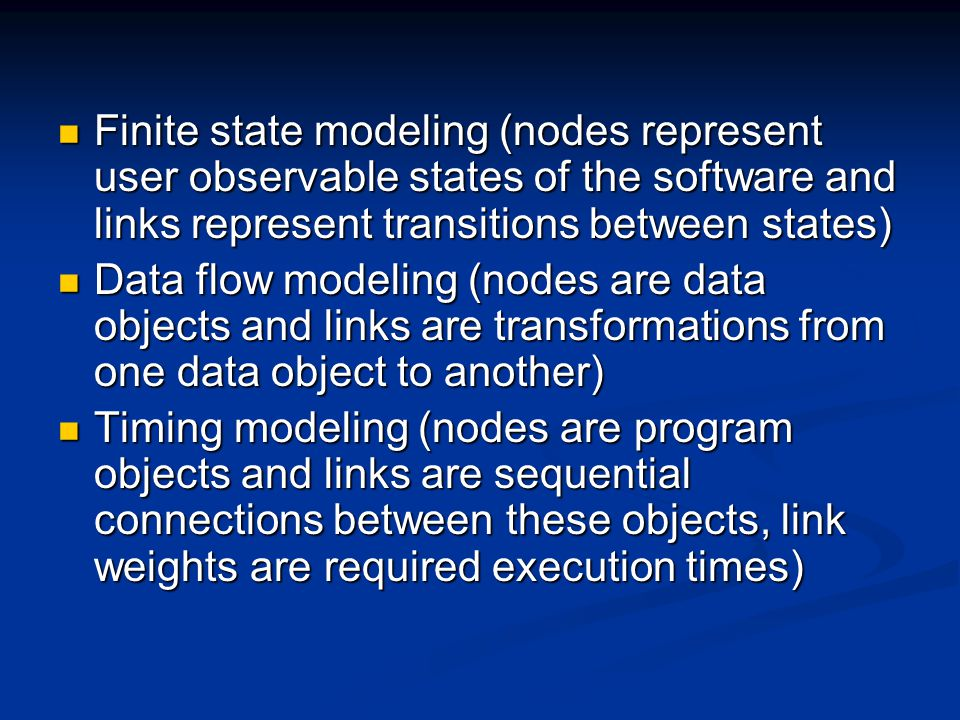 Finite state modeling (nodes represent user observable states of the software and links represent transitions between states)