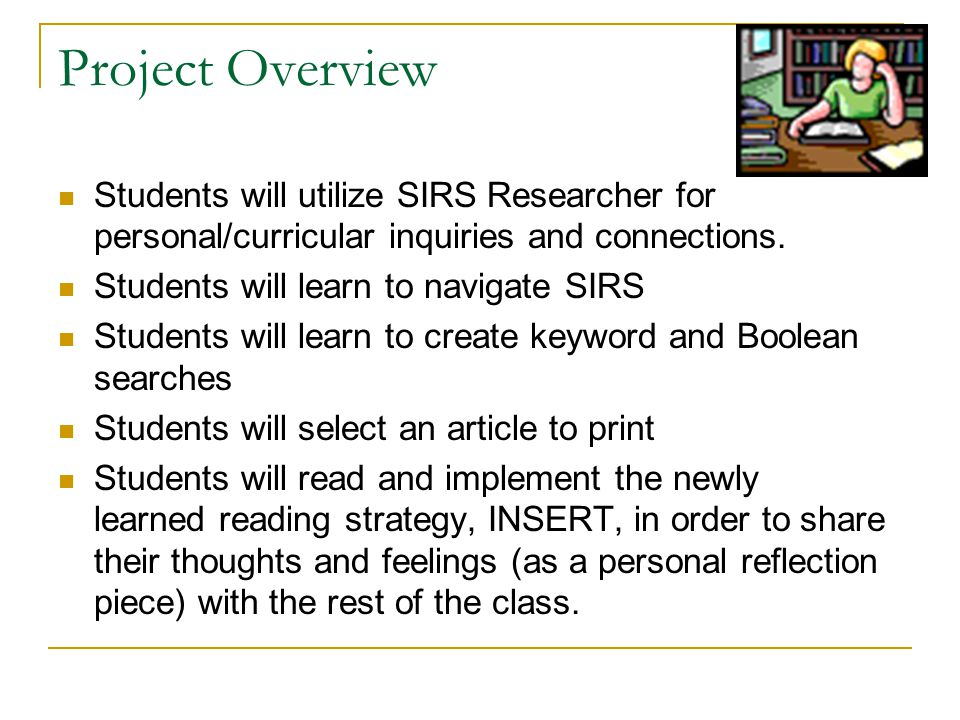 Project Overview Students will utilize SIRS Researcher for personal/curricular inquiries and connections.