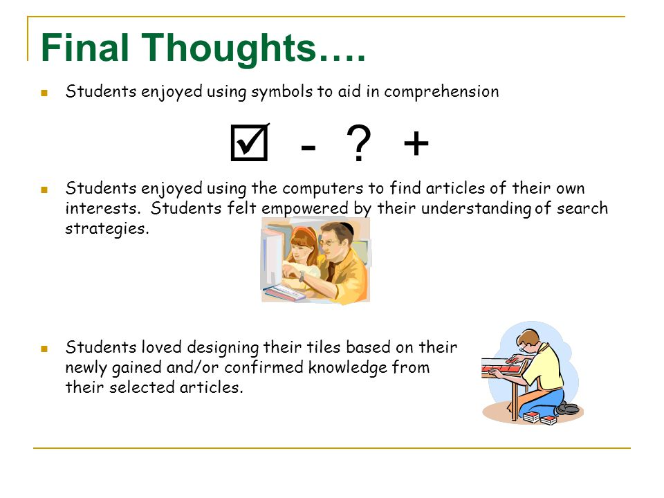 Final Thoughts…. Students enjoyed using symbols to aid in comprehension.  - +