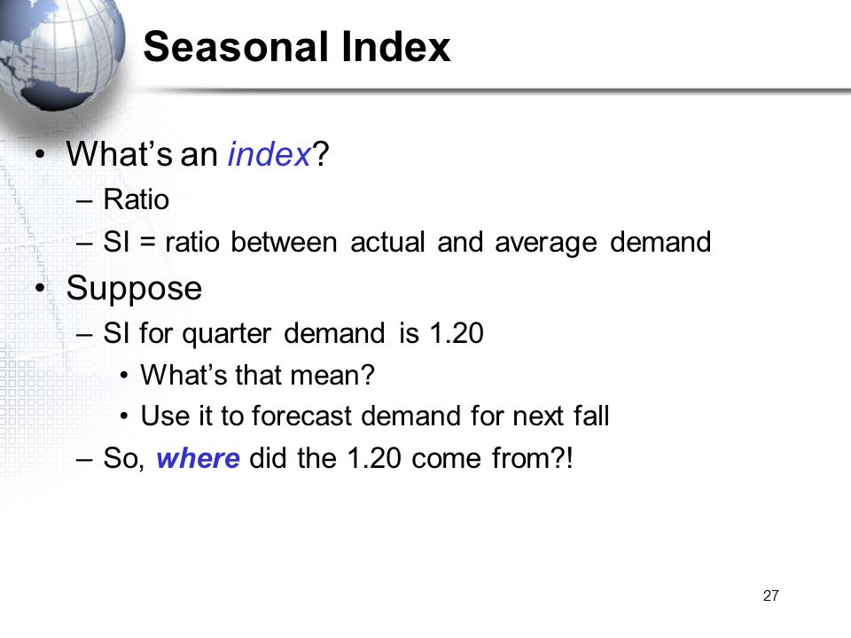 Seasonal Index What's an index Suppose Ratio