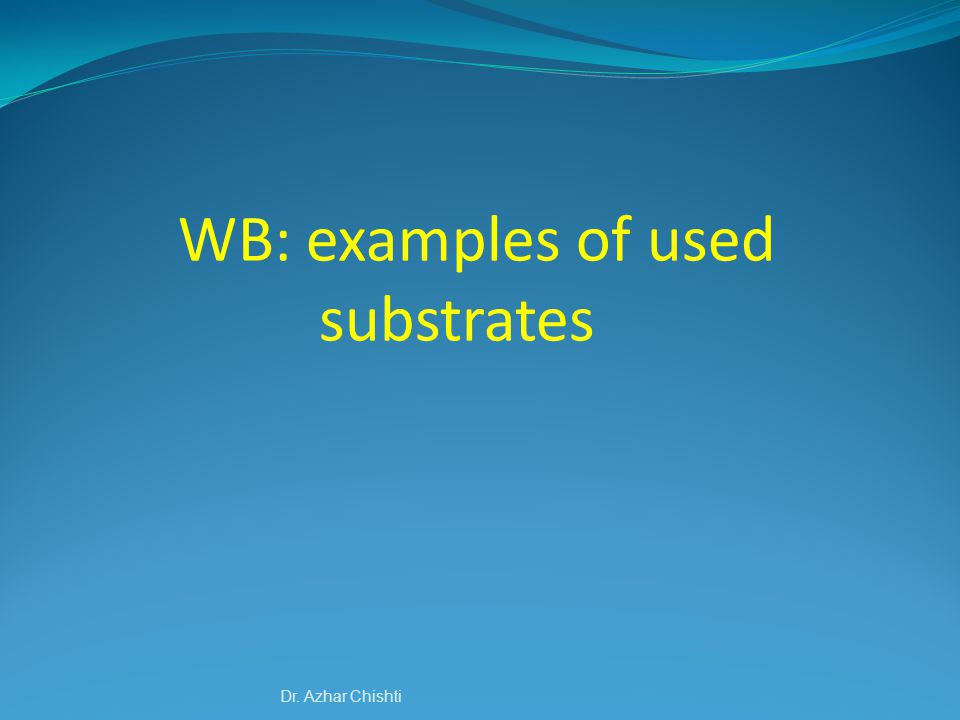 WB: examples of used substrates