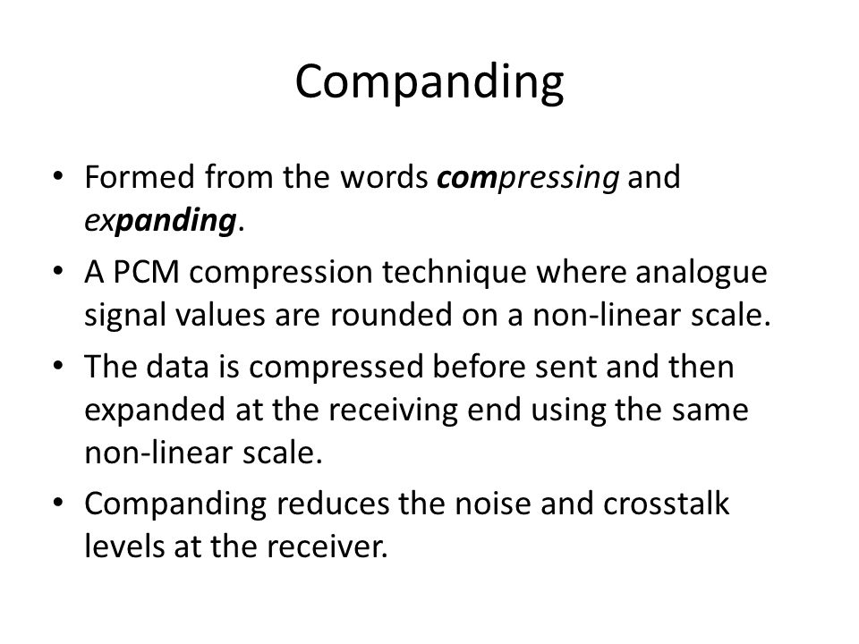 Companding Formed from the words compressing and expanding.