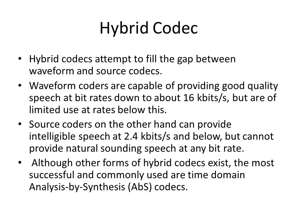 Hybrid Codec Hybrid codecs attempt to fill the gap between waveform and source codecs.