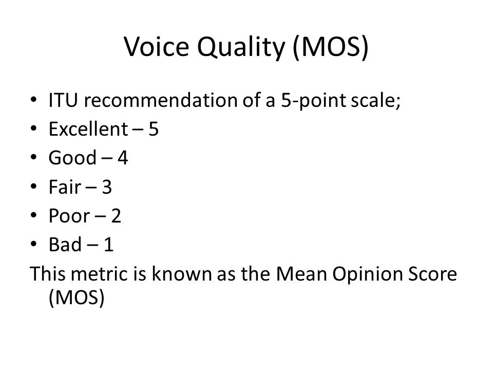 Voice Quality (MOS) ITU recommendation of a 5-point scale;