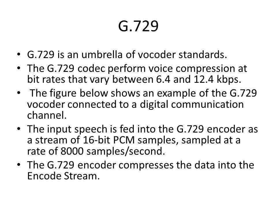 G.729 G.729 is an umbrella of vocoder standards.