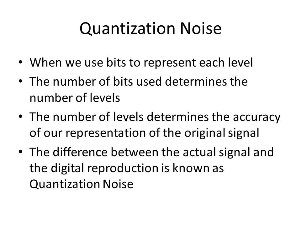 Quantization Noise When we use bits to represent each level