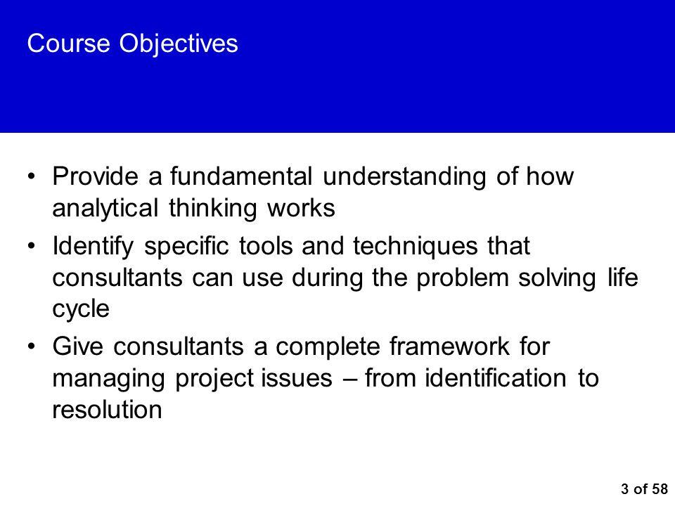 Course Objectives Provide a fundamental understanding of how analytical thinking works.