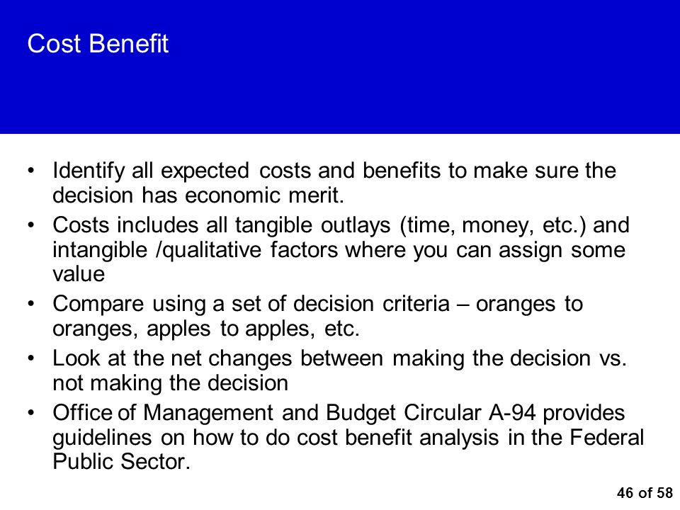 Cost Benefit Identify all expected costs and benefits to make sure the decision has economic merit.