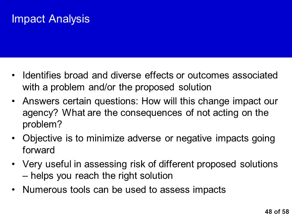 Impact Analysis Identifies broad and diverse effects or outcomes associated with a problem and/or the proposed solution.