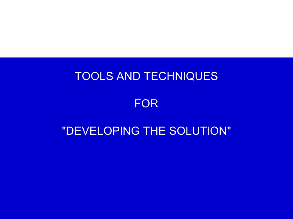 TOOLS AND TECHNIQUES FOR DEVELOPING THE SOLUTION