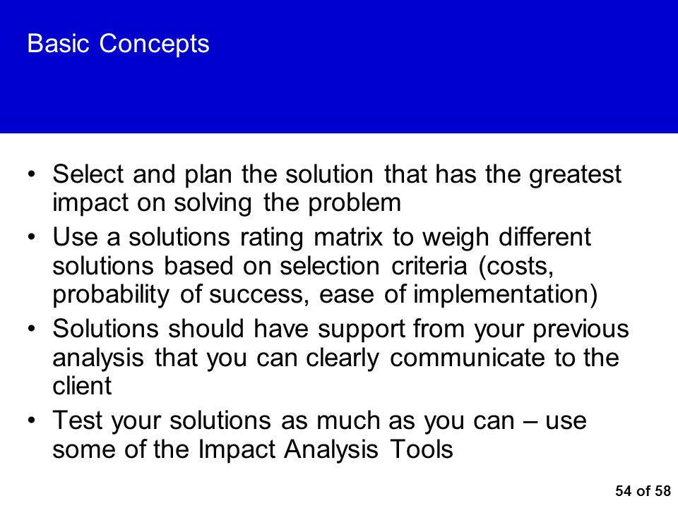 Basic Concepts Select and plan the solution that has the greatest impact on solving the problem.